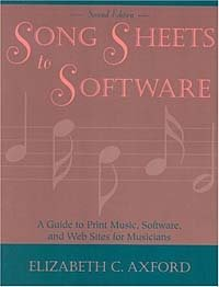 Song Sheets to Software: A Guide to Print Music, Software, and Web Sites for Musicians