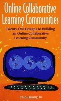 Online Collaborative Learning Communities: Twenty-One Designs to Building an Online Collaborative Learning Community