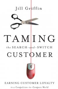 Taming the Search-and-Switch Customer. Earning Customer Loyalty in a Compulsion-to-Compare World