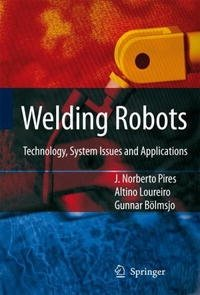 Welding Robots: Technology, System Issues and Application