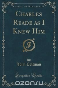 Charles Reade as I Knew Him (Classic Reprint)