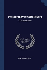 Photography for Bird-lovers. A Practical Guide