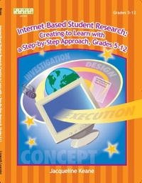 Internet-based Student Research: Creating to Learn With a Step-by-step Approach, Grades 5-12