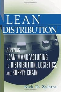 Lean Distribution: Applying Lean Manufacturing to Distribution, Logistics, and Supply Chain