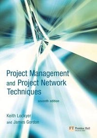 Project Management and Project Network Techniques (7th Edition), Keith Lockyer, James Gordon