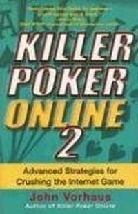 Killer Poker Online, Vol. 2: Advanced Strategies for Crushing the Internet Game, John Vorhaus
