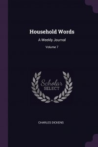 Household Words. A Weekly Journal; Volume 7