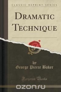 dramatic techniques Dramatic structure is the structure of a dramatic work such as a play or film dramatic technique, by george pierce baker theory and technique of playwriting.