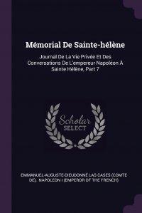 Memorial De Sainte-helene. Journal De La Vie Privee Et Des Conversations De L'empereur Napoleon A Sainte Helene, Part 7