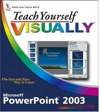 Teach Yourself VISUALLY PowerPoint 2003 (Teach Yourself Visually)
