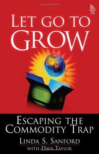 Let Go to Grow: Escaping the Commodity Trap, First Edition