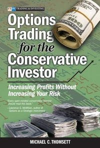 Options Trading for the Conservative Investor: Increasing Profits Without Increasing Your Risk (Financial Times Prentice Hall Books)