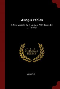 AEsop's Fables. A New Version by T. James, With Illustr. by J. Tenniel