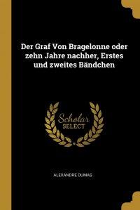 Der Graf Von Bragelonne oder zehn Jahre nachher, Erstes und zweites Bandchen
