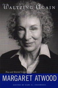 Waltzing Again: New & Selected Conversations with Margaret Atwood