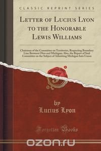 Letter of Lucius Lyon to the Honorable Lewis Williams