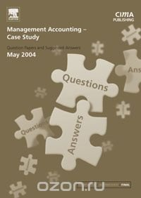 Management Accounting- Case Study May 2004 Exam Q&As