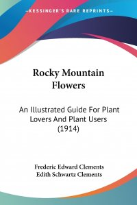 Rocky Mountain Flowers. An Illustrated Guide For Plant Lovers And Plant Users (1914)