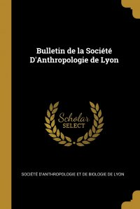 Bulletin de la Societe D'Anthropologie de Lyon