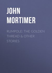 Rumpole: The Golden Thread & other stories
