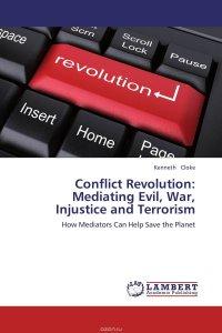 Conflict Revolution: Mediating Evil, War, Injustice and Terrorism
