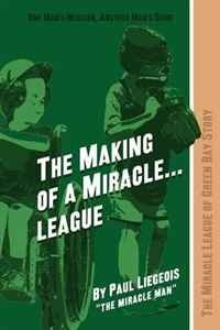 The Making of a Miracle...League: The Miracle League of Green Bay Story
