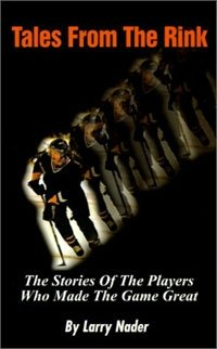 Tales from the Rink: The Stories of the Players Who Made the Game Great