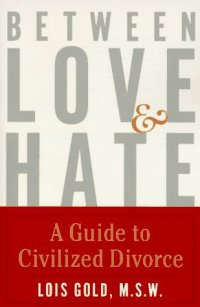 Between Love and Hate: A Guide to Civilized Divorce